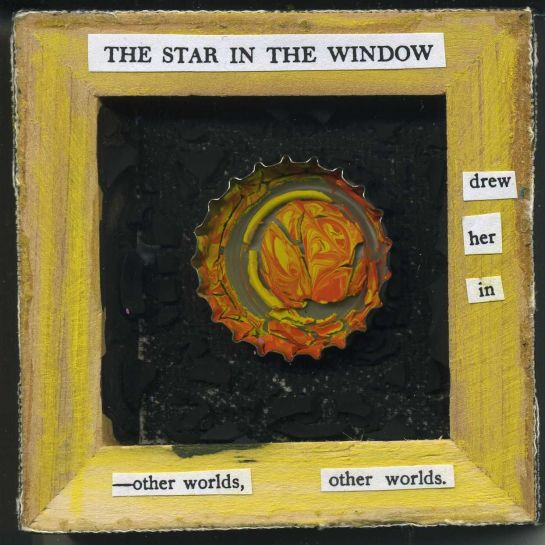 "Text from ""The Star in the Window: A Novel"" (Olive Higgins Prouty, 1918) used to create a poem.  Painted bottle cap in painted/chalk canvas frame backing."